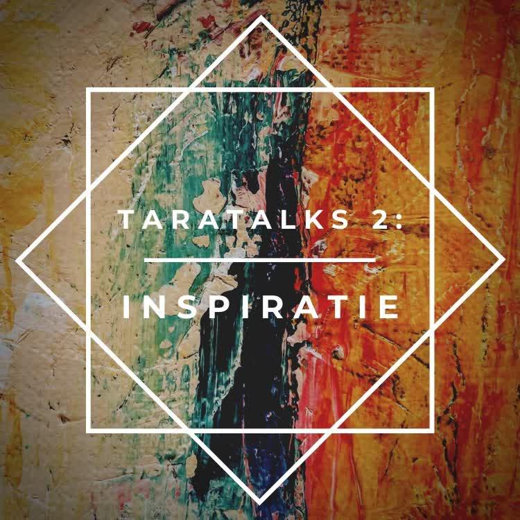TaraTalks 2 - inspiratie