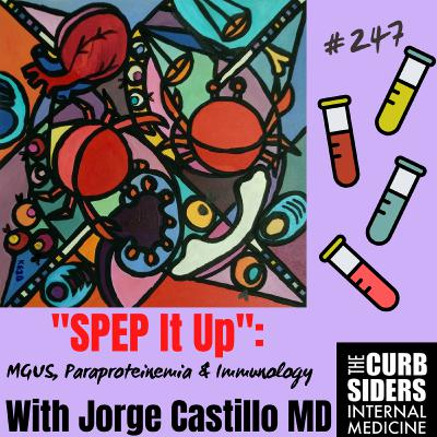 #247 SPEP It Up:  MGUS, Myeloma, and Immunology, Oh My!