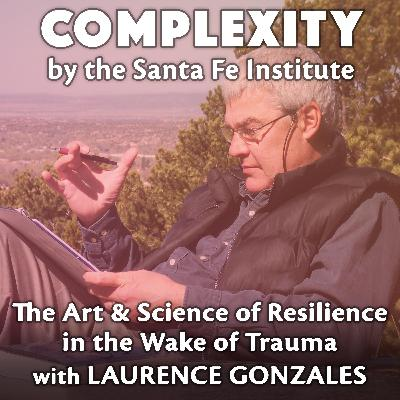 The Art & Science of Resilience in the Wake of Trauma with Laurence Gonzales