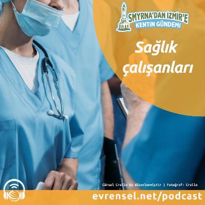 Smyrna'dan İzmir'e Kentin Gündemi: Sağlık çalışanları
