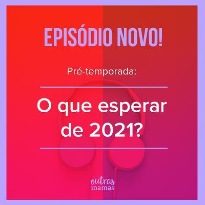 Pré-temporada - O que esperar de2021?
