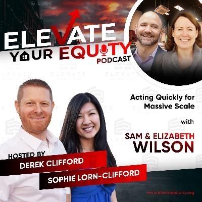 Ep 35 - Acting Quickly for Massive Scale with Sam & Elizabeth Wilson