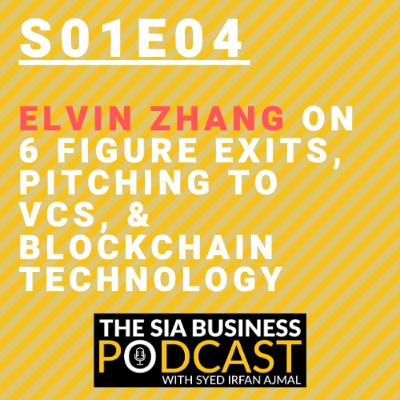 Elvin Zhang on 6 Figure Exits, Pitching to VCs, & Blockchain Technology [S01E04]