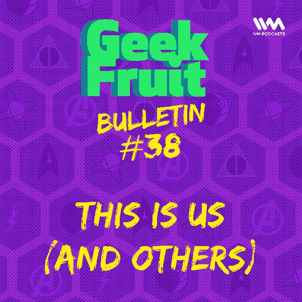 Ep. 193: Bulletin #38: This Is Us (And Others)