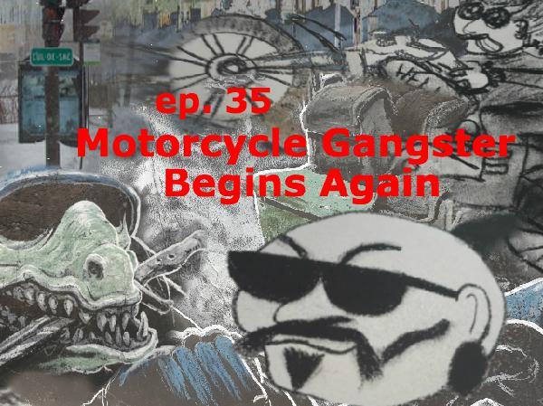 Episode 35: Motorcycle Gangster Begins Again