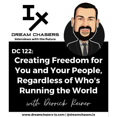 DC122: Derrick Reiner - Creating Freedom for You and Your People, Regardless of Who's Running the World