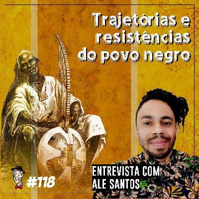 Trajetórias e resistências do povo negro [com Ale Santos, do Infiltrados no Cast] - Programa n.118