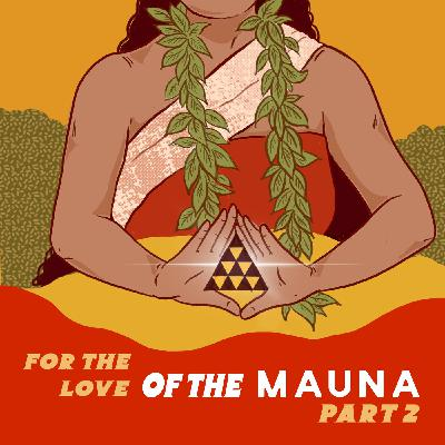 For The Love of The Mauna, Part 2