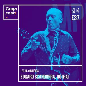 Gugacast Letra & Música - Edgard Scandurra, do Ira! -  S04E37
