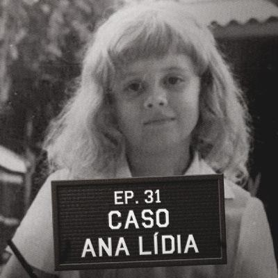 Episódio 31 - Caso Ana Lídia