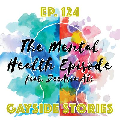 Ep. 124 - The Mental Health Episode (feat. DeeAsia Ali of the Bad & Boozy Podcast)