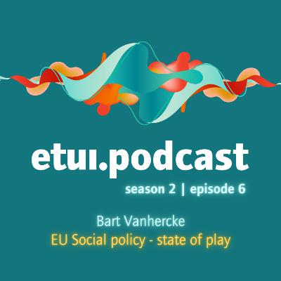 S2 Ep 6 - Bart Vanhercke: EU Social policy - state of play