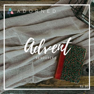 Ep. 80 - Advent - Resources