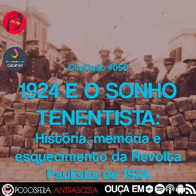 ClioCast #050: 1924 e o Sonho Tenentista: História, memória e esquecimento da Revolta Paulista de 1924