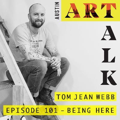 Episode 101: Tom Jean Webb - Being Here