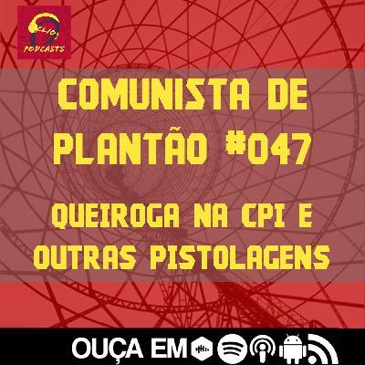 Comunista de Plantão #047: Queiroga na CPI e outras pistolagens