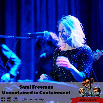 Episode 195: Sami Freeman - Uncontained in Containment