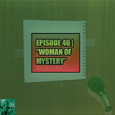 """Episode 46   """"Women Of Mystery"""""""