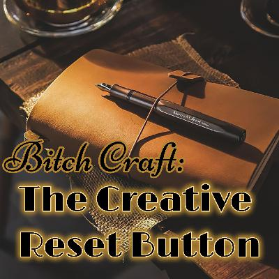 Bitch Craft: The Creative Reset Button