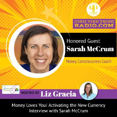 Money Loves You! Activating the New Currency Interview with Sarah McCrum