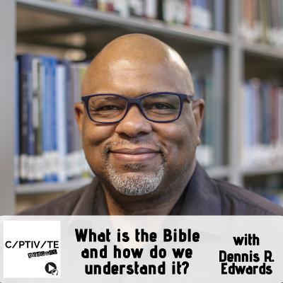 Dennis R. Edwards - What is the Bible and How Do We Understand It?