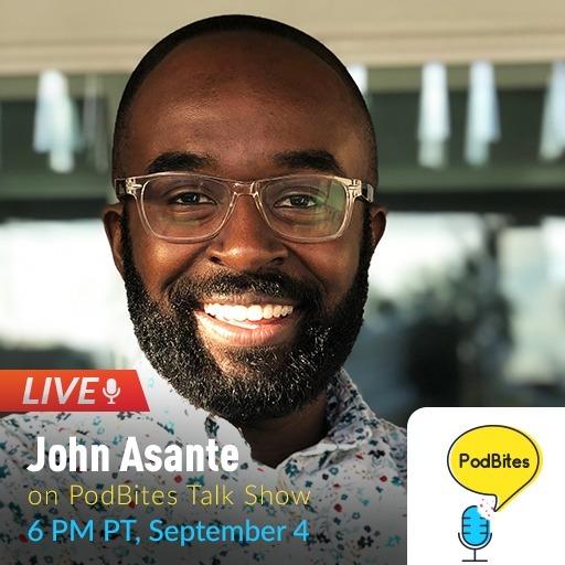 John Asante on PodBites #GoLive #Interview
