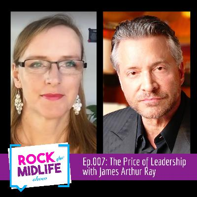 Ep.007: The Price of Leadership with James Arthur Ray