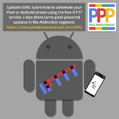 0042: Part 1 - Using IFTTT on a Pixel or Android Phone