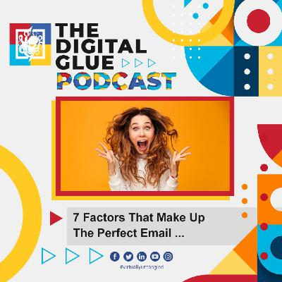 EP: 20 - 7 Factors That Make Up The Perfect Email ...
