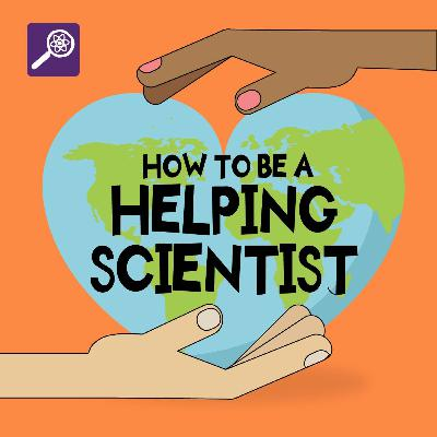 How To Be a Helping Scientist