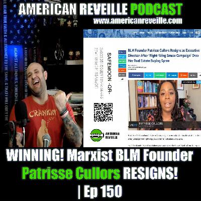 WINNING! Marxist BLM Founder Patrisse Cullors RESIGNS! | Ep 150