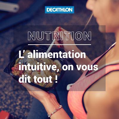 # 34 Nutrition - L'alimentation intuitive, on vous dit tout !
