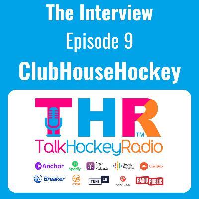 Talk Hockey Radio: The Interview Episode 9 - ClubHouseHockey
