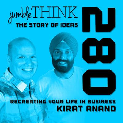 Recreating Your Life in Business with Kirat Anand
