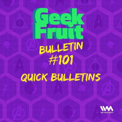 Ep. 321: Bulletin #101: Quick Bulletins