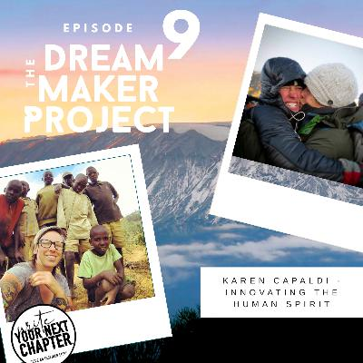 "009 - ""Karen Capaldi, summiting Mount Kilimanjaro, innovating the human spirit and dream making"""