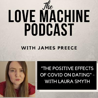 The Positive Effects of Covid on Dating - with Laura Smyth
