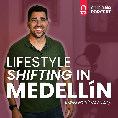 Lifestyle Shifting in Medellin: David's Story - Ep. 53