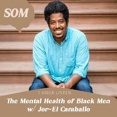 The Mental Health of Black Men w/ Jor-El Caraballo