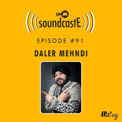Ep.91: 9XM SoundcastE ft. Daler Mehndi