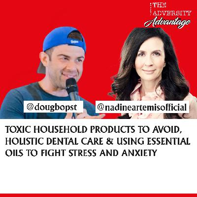 Nadine Artemis on Toxic Household Products to Avoid, Holistic Dental Care & Using Essential Oils to Fight Stress and Anxiety