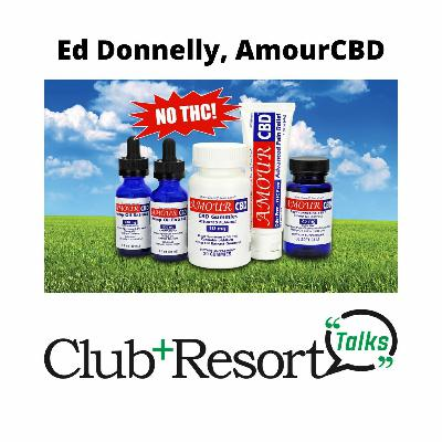 Club + Resort Talks Features Ed Donnelly, Founder of AmourCBD