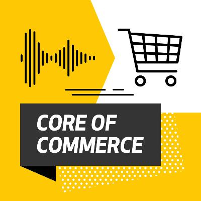 What you can expect from Core of Commerce