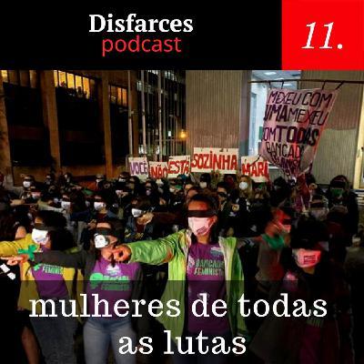 Disfarces #11 – mulheres de todas as lutas