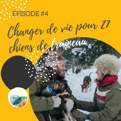 #4 –Lâcher la ville pour l'amour de 27 chiens de traîneau