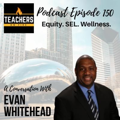 150 - Evan Whitehead: Equity, SEL, and Wellness