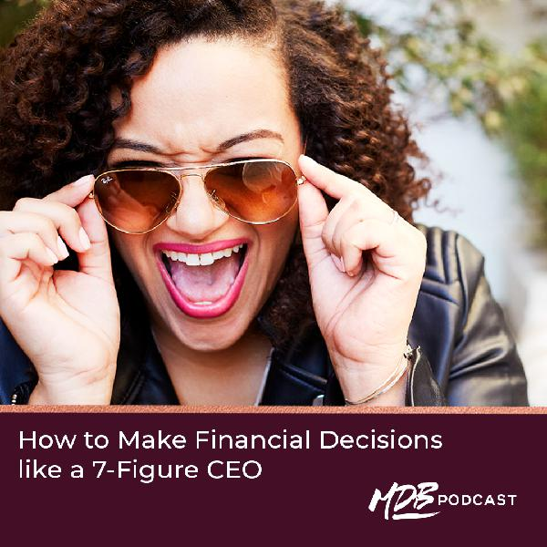 008 How to Make Financial Decisions like a 7-Figure CEO