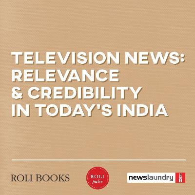 Podcast: Is TV news relevant in India today?