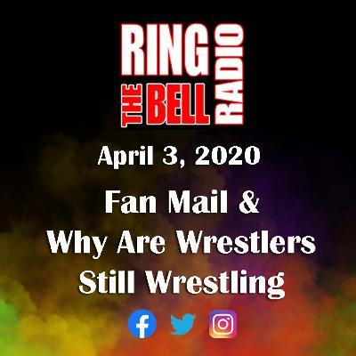 Fan Mail & Why Are Wrestlers Still Wrestling - 4/3/20