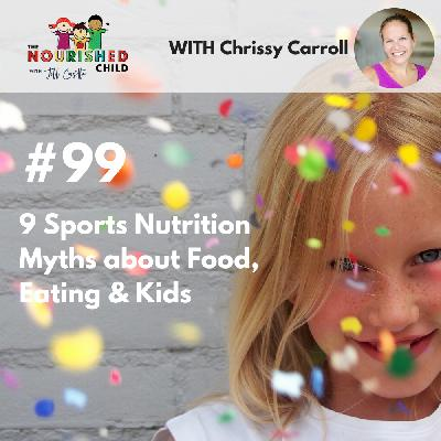 TNC 099: 9 Sports Nutrition Myths about Food, Eating & Kids